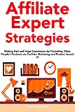 Affiliate Expert Strategies: Making Fast and Huge Commission by Promoting Other People's Products via YouTube Marketing and Product Launch JV (English Edition)