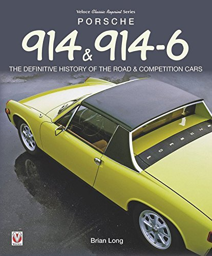 Porsche 914 & 914-6: The Definitive History of the Road & Competition Cars (Classic Reprint) by Brian Long (2016-06-14)