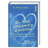 Du bist einzigartig und kostbar: Was Gott dir sagen möchte, wenn du mit ihm sprichst - Sr. Teresa Zukic