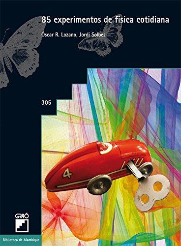 85 experimentos de física cotidiana: 305 (Biblioteca De Alambique) por Óscar R. Lozano Lucia