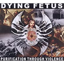 Purification Through Violence Reissue by Dying Fetus (2011-01-18)