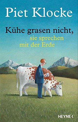 Kühe grasen nicht, sie sprechen mit der Erde: Mit Zusatzdownload: Ausgewählte Texte, auf unnachahmliche Weise vom Autor selbst vorgetragen