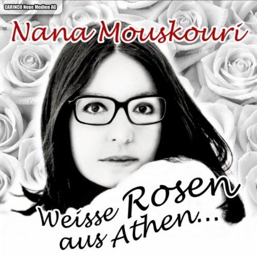 Weiße Rosen Aus Athen Von Nana Mouskouri Bei Amazon Music