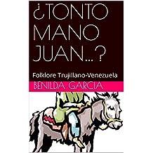 ¿TONTO MANO JUAN…?: Folklore Trujillano-Venezuela