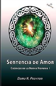 Cronicas de La Nueva Hispania 1 Sentencia de Amor: Volume 1 par  Dama N. Prayton