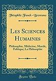 Les Sciences Humaines: Philosophie, Médecine, Morale, Politique; La Philosophie (Classic Reprint)