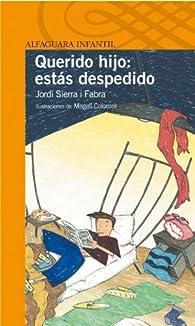 Querido hijo: estás despedido par Jordi Sierra i Fabra