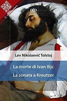 La morte di Ivan Ilijc - La sonata a Kreutzer di [Lev Nikolaevič Tolstoj]