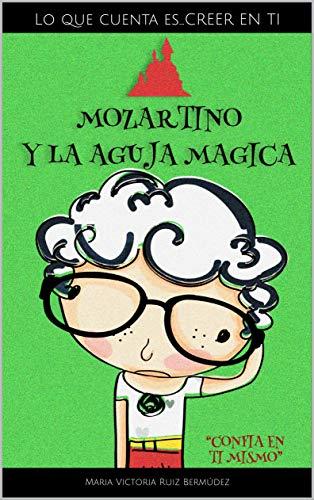 Mozartino y la aguja mágica: Maria Victoria Ruiz Bermúdez (Lo que cuenta es...CREER EN TI nº 1)