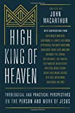 High King of Heaven: Theological and Practical Perspectives on the Person and Work of Jesus