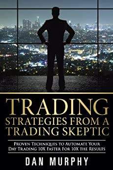 Trading Strategies From a Trading Skeptic by [Murphy, Dan]