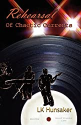 Rehearsal: Of Chaotic Currents by Lk Hunsaker (2012-12-07)