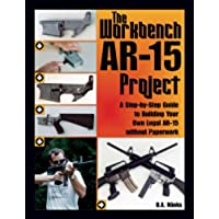 Workbench AR-15 Project: A Step-by-Step Guide to Building Your Own Legal AR-15 Without Paperwork - Ak 47 Ammo