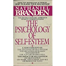 The Psychology of Self-Esteem: A New Concept of Man's Psychological Nature by Nathaniel Branden (1982-12-01)