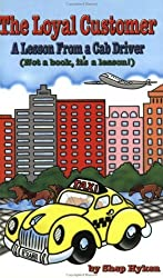 The Loyal Customer: A Lesson From a Cab Driver by Shep Hyken (1999-05-10)