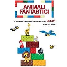 Animali fantastici. 40 idee brillanti e originali per divertirsi con i classici Lego. Ediz. a colori