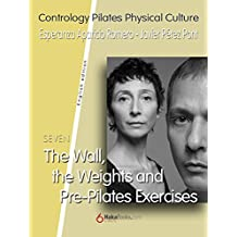 The Wall, the Weights and Pre-Pilates Exercises (English Edition)