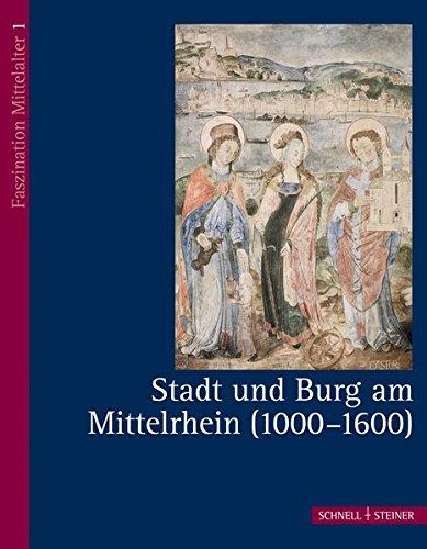 Stadt und Burg am Mittelrhein (1000 - 1600) (Faszination Mittelalter, Band 1)