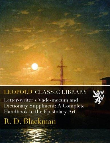 Letter-writer's Vade-mecum and Dictionary Supplment: A Complete Handbook to the Epistolary Art por R. D. Blackman