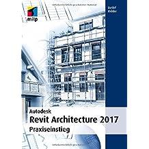 Autodesk Revit Architecture 2017: Praxiseinstieg (mitp Professional)