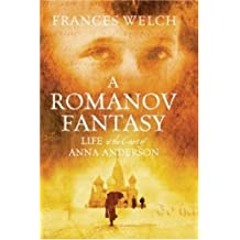A Romanov Fantasy: Life at the Court of Anna Anderson by Frances Welch (February 1, 2007) Hardcover