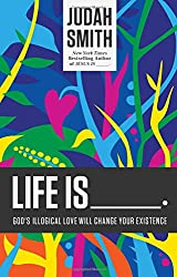 Life is _____: God's Illogical Love Will Change Your Existence