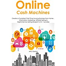 Online Cash Machines: Create a Consistent Part-Time Income Business from Home… Information Marketing, Affiliate Selling & Digital Service Selling Blueprint (3 in 1 bundle) (English Edition)
