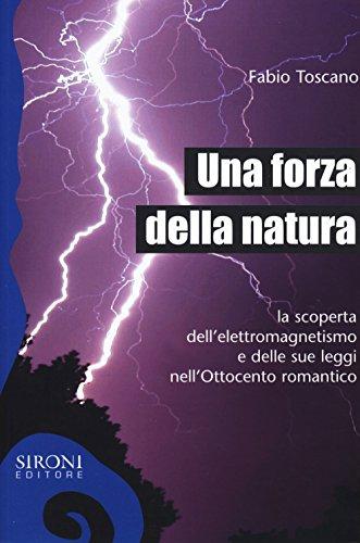 una-forza-della-natura-la-scoperta-dellelettromagnetismo-e-delle-sue-leggi