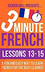 3 Minute French: Lessons 13-15: A fun and easy way to learn French for the busy learner