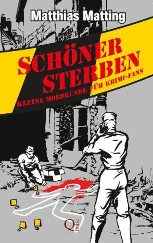 Schöner Sterben - Kleine Mordkunde für Krimifans. Forensik und Rechtsmedizin für Jedermann. (German Edition) por Matthias Matting