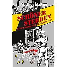 Schöner Sterben - Kleine Mordkunde für Krimifans. Forensik und Rechtsmedizin für Jedermann. (German Edition)