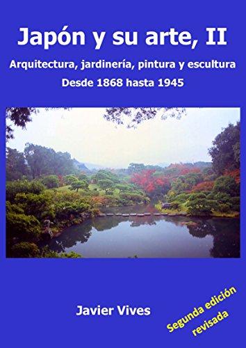 Japón y su arte, II. Arquitectura, jardinería, pintura y escultura. Desde 1868 hasta 1945. (Japón y su arte. nº 2) por Javier Vives Rego