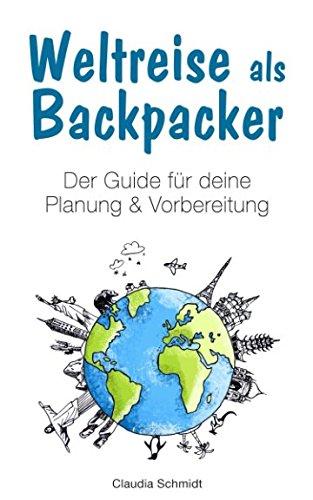 Weltreise als Backpacker: Der Guide für deine Planung & Vorbereitung