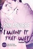 'I want it that way (New York Times Bestseller Autoren: Romance)' von Ann Aguirre