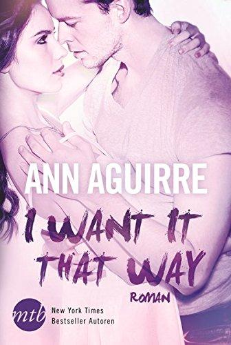 Buchseite und Rezensionen zu 'I want it that way (New York Times Bestseller Autoren' von Ann Aguirre