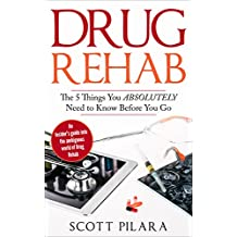 Drug Rehab: The 5 Things You Absolutely Need to Know Before You Go: An insider's guide into the ambiguous world of Drug Rehab (English Edition)