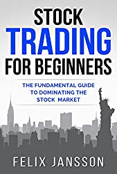 Stock Trading for Beginners: The Fundamental Guide to Dominating the Stock Market (English Edition)