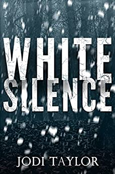 White Silence: The gripping, new supernatural thriller series from international bestselling author, Jodi Taylor by [Taylor, Jodi]