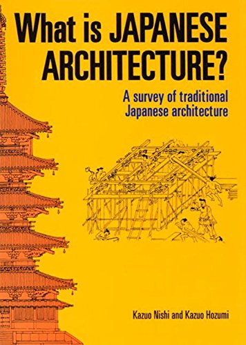 What Is Japanese Architecture?: A Survey Of Traditional Japanese Architecture: A Survey of Traditional Japanese Architecture