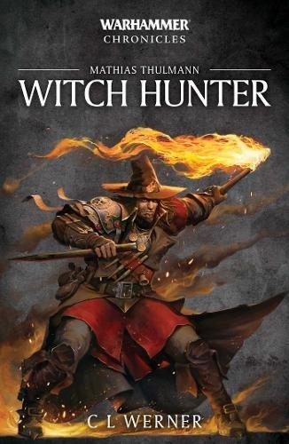 Warhammer Chronicles: Witch Hunter por C L Werner