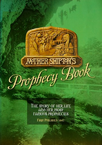 Mother Shipton's Prophecy Book: The Story of Her Life and Her Most Famous Prophecies
