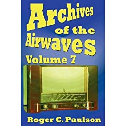 Archives of the Airwaves, Volume 7 (English Edition) par [Paulson, Roger C.]