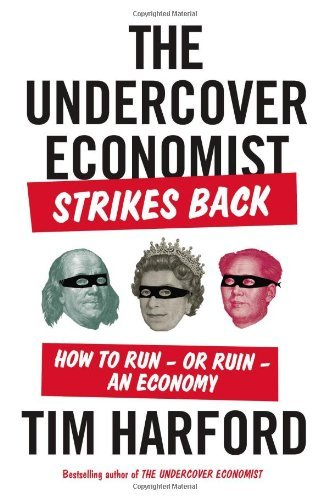 The Undercover Economist Strikes Back: How to Run-or Ruin-an Economy by Tim Harford (2014-01-16)