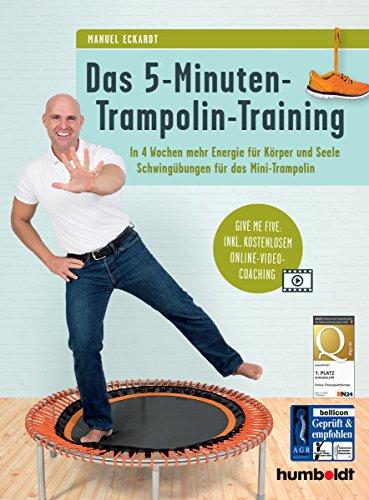 Preisvergleich Produktbild Das 5-Minuten-Trampolin-Training: In 4 Wochen mehr Energie für Körper und Seele, Schwingübungen für das Mini-Trampolin: Give me five: Inkl. kostenlosem Online-Video-Coaching