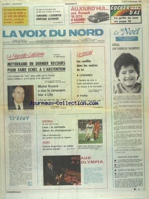 VOIX DU NORD (LA) [No 13794] du 05/11/1988 - NOUVELLE-CALEDONIE - MITTERRAND EN DERNIER RECOURS POUR FAIRE ECHEC A L'ABSTENTION - ROCARD A CLOS LA CAMPAGNE A LILLE - LES SPORTS - FOOT - RUGBY - BECAUD A L'OLYMPIA - LES CONFLITS SOCIAUX - TANGORRE - L'EXPERTISE GENETIQUE AUTORISEE