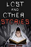 Lost and Other Stories: Scary Stories for Kids (Horror Stories for ages 8+): 5 Short Scary Stories, perfect for sleepovers. Explore a world of ghosts, beasts and adventure!