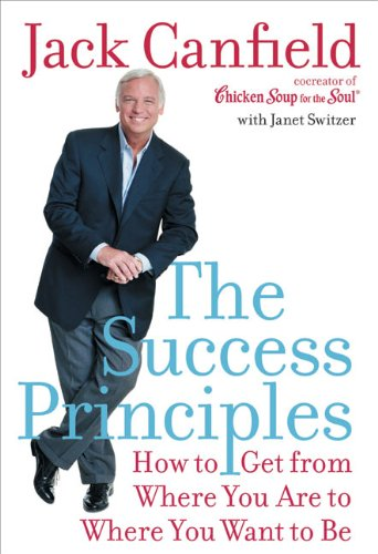 The Success Principles: How To Get From Where You Are To Where You Want To Be (Canfield, Jack) por Jack Canfield