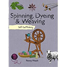 Self-Sufficiency Spinning, Dyeing and Weaving (English Edition)