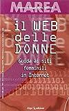 Scarica Libro Web delle donne guida ai siti femminili in Internet (PDF,EPUB,MOBI) Online Italiano Gratis