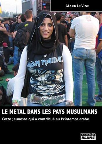LE METAL DANS LES PAYS MUSULMANS Cette jeunesse qui a contribué au Printemps arabe